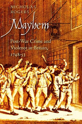 Mayhem: Post-War Crime And Violence In Britain, 1748-53 (The Lewis Walpole Series In Eighteenth-Century Culture And History)