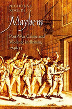 Load image into Gallery viewer, Mayhem: Post-War Crime And Violence In Britain, 1748-53 (The Lewis Walpole Series In Eighteenth-Century Culture And History)