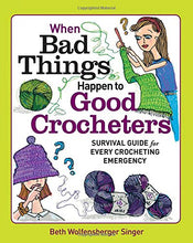 Load image into Gallery viewer, When Bad Things Happen To Good Crocheters: Survival Guide For Every Crocheting Emergency