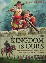 Load image into Gallery viewer, The Kingdom Is Ours: Fast Play Rules For Wargaming The English Civil War Period