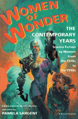 Women Of Wonder: The Contemporary Years, Science Fiction By Women From The 1970S To The 1990S