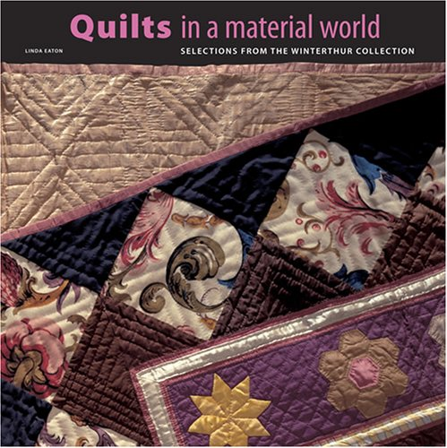 Quilts In A Material World: Selections From The Winterthur Collection