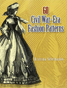 60 Civil War-Era Fashion Patterns (Dover Fashion And Costumes)