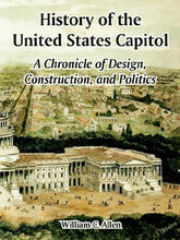 Load image into Gallery viewer, History Of The United States Capitol: A Chronicle Of Design, Construction, And Politics
