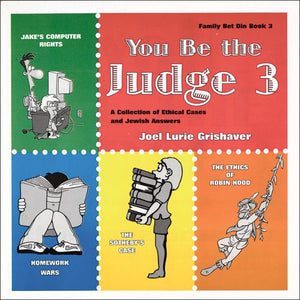 You Be The Judge: A Collection Of Ethical Cases And Jewish Answers, Book Iii