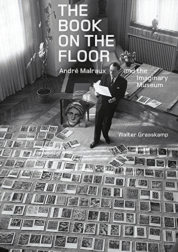 The Book On The Floor: Andr Malraux And The Imaginary Museum