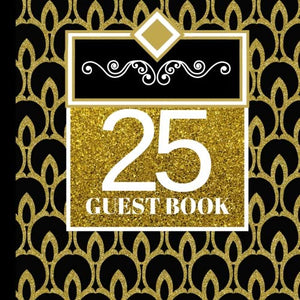 25 Guest Book: 25Th Birthday Celebration And Keepsake Memory Guest Signing And Message Book (25Th Birthday Party Invitations,25Th Birthday Party Decorations,25Th Birthday Party Supplies) (Volume 1)