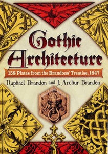 Gothic Architecture: 158 Plates From The Brandons' Treatise, 1847 (Dover Architecture)