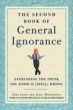 Load image into Gallery viewer, The Second Book Of General Ignorance: Everything You Think You Know Is (Still) Wrong