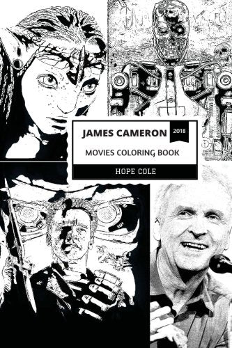 James Cameron Movies Coloring Book: From Titanic To Avatar Serials, From Terminator To Aliens, Legendary Film Director And Academy Award Winner Inspired Adult Coloring Book (James Cameron Books)