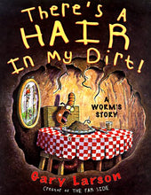 Load image into Gallery viewer, There'S A Hair In My Dirt!: A Worm'S Story