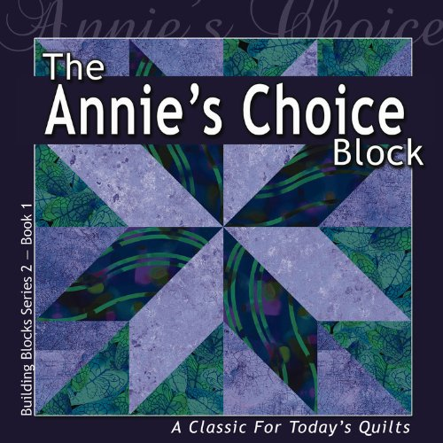 The Annie'S Choice Block: A Classic For Today'S Quilt (Building Block Series 2)