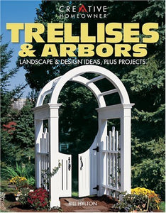 Trellises & Arbors: Landscape & Design Ideas, Plus Projects
