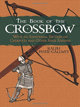 Load image into Gallery viewer, The Book Of The Crossbow: With An Additional Section On Catapults And Other Siege Engines (Dover Military History, Weapons, Armor)