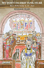 Load image into Gallery viewer, We Don'T Do That Tune, Vicar: More Disharmony In The Choir Stalls