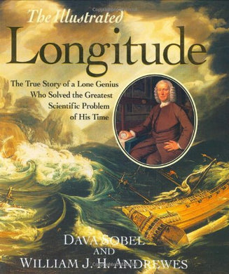 The Illustrated Longitude: The True Story Of The Lone Genius Who Solved The Greatest Scientific Problem Of His Time