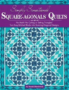 Simply Sensational Square-Agonals Quilts: No Math! No Cutting Or Setting Triangles! Turn Easy-Stitched Blocks Into Stunning Diagonal Designs.