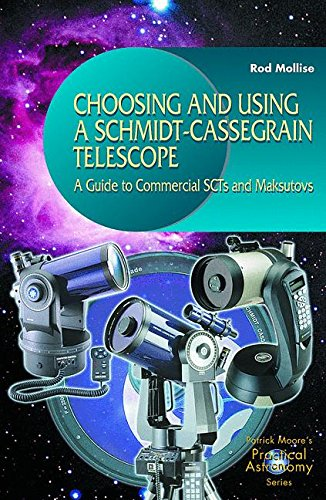 Choosing And Using A Schmidt-Cassegrain Telescope : A Guide To Commercial Scts And Maksutovs (Practical Astronomy.)