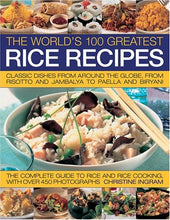 Load image into Gallery viewer, The World'S 100 Greatest Rice Recipes: Classic Dishes From Around The Globe, From Risotto And Jambalya To Paella And Biryani.