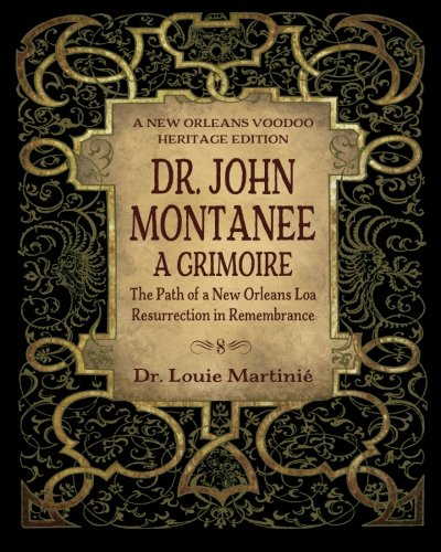 Dr. John Montanee: A Grimoire: The Path Of A New Orleans Loa, Resurrection In Remembrance