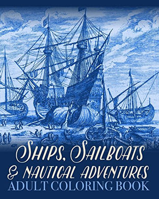 Ships, Sailboats And Nautical Adventures Adult Coloring Book (Colouring Books For Grown-Ups)