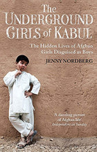 Load image into Gallery viewer, The Underground Girls Of Kabul: The Hidden Lives Of Afghan Girls Disguised As Boys