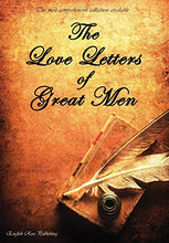 Load image into Gallery viewer, The Love Letters Of Great Men - The Most Comprehensive Collection Available