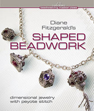 Load image into Gallery viewer, Diane Fitzgerald'S Shaped Beadwork: Dimensional Jewelry With Peyote Stitch (Beadweaving Master Class Series)