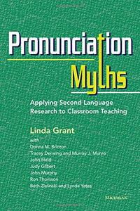 Pronunciation Myths: Applying Second Language Research To Classroom Teaching