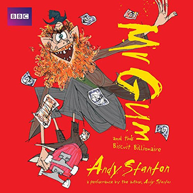 Mr Gum And The Biscuit Billionaire: Performed And Read By Andy Stanton