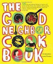 Load image into Gallery viewer, The Good Neighbor Cookbook: 125 Easy And Delicious Recipes To Surprise And Satisfy The New Moms, New Neighbors, And More