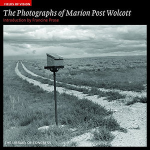 Fields Of Vision: The Photographs Of Marion Post Wolcott: The Library Of Congress