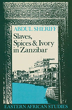Load image into Gallery viewer, Slaves, Spices, And Ivory In Zanzibar: Integration Of An East African Commercial Empire Into The World Economy, 1770-1873 (Eastern African Studies)