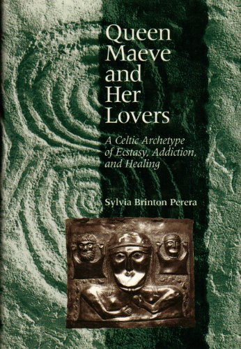 Queen  Maeve And Her Lovers: A Celtic Archetype Of  Ecstacy, Addiction, And Healing