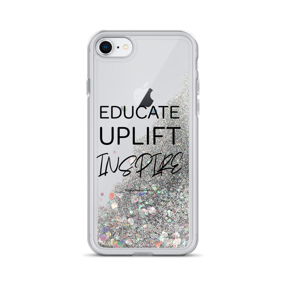 """Educate, Uplift, Inspire"" Liquid Glitter Phone Case"