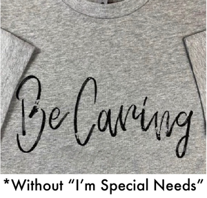 Be Caring I'm Special Needs T-Shirt