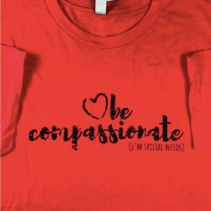 Be Compassionate I'm Special Needs T-Shirt