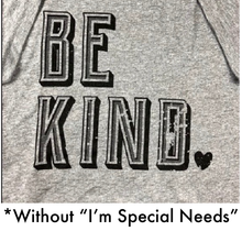 Load image into Gallery viewer, Be Kind I'm Special Needs T-Shirt