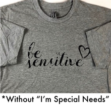 Load image into Gallery viewer, Be Sensitive I'm Special Needs T-Shirt