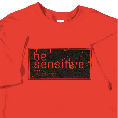 Be Sensitive I'm Special Needs T-Shirt