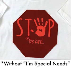 Stop Be Kind I'm Special Needs T-Shirt