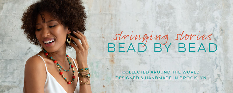 Every bead tells a story. Every story deserves to be shared. We collect beads from around the world and create original jewelry designs made in our Brooklyn studio. Connecting the world through handmade beauty.
