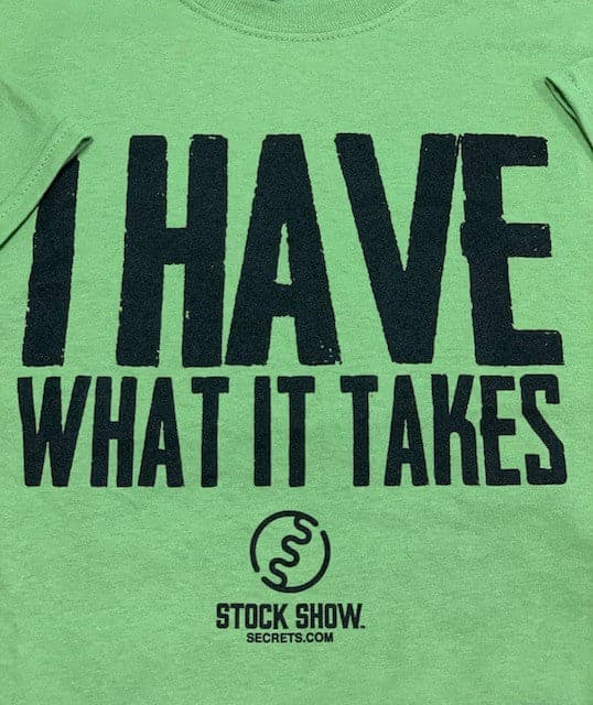 I HAVE WHAT IT TAKES T-Shirt