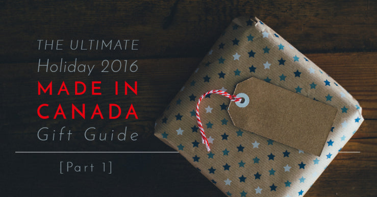 Ultimate Holiday 2016 Made In Canada Gift Guide