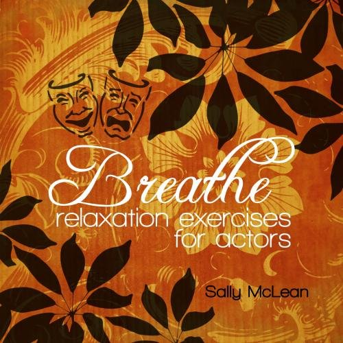 Breathe: Relaxation Exercises for Actors