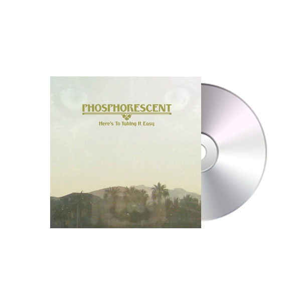PHOSPHORESCENT - HERE'S TO TAKING IT EASY CD