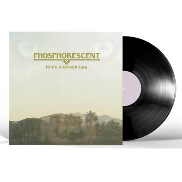 PHOSPHORESCENT - HERE'S TO TAKING IT EASY VINYL