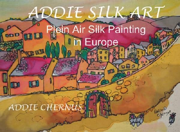 Addie Chernus: Addie Silk Art: Plein Air Silk Painting in Europe