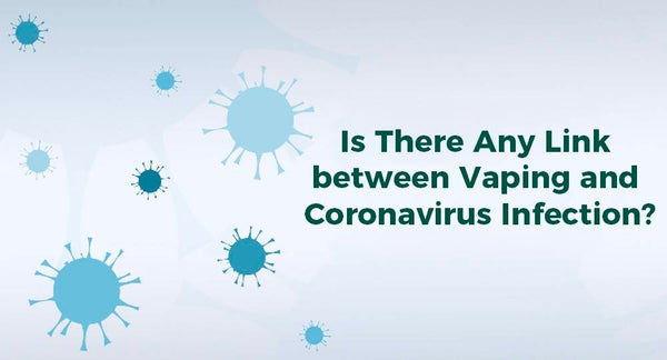 Is There Any Link between Vaping and Coronavirus Infection?