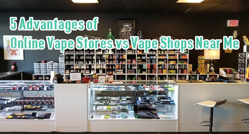 5 Advantages of Online Vape Stores vs Vape Shops Near Me